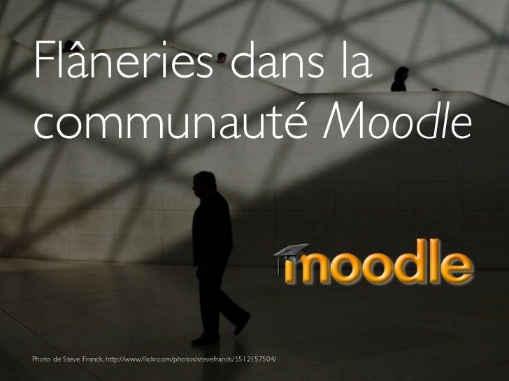 Flâneries dans lacommunauté MoodlePhoto de Steve Franck, http://www.flickr.com/photos/stevefranck/5512157504/