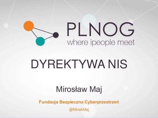 DYREKTYWA NIS Mirosław Maj Fundacja Bezpieczna Cyberprzestrzeń @MirekMaj