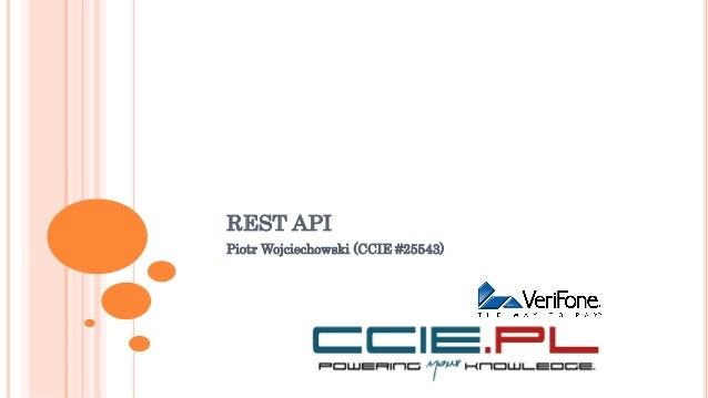 REST API Piotr Wojciechowski (CCIE #25543)