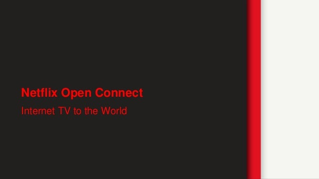 Netflix Open Connect Internet TV to the World