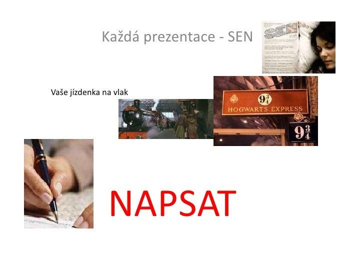 Každá prezentace - SEN<br />Vaše jízdenka na vlak<br />NAPSAT<br />