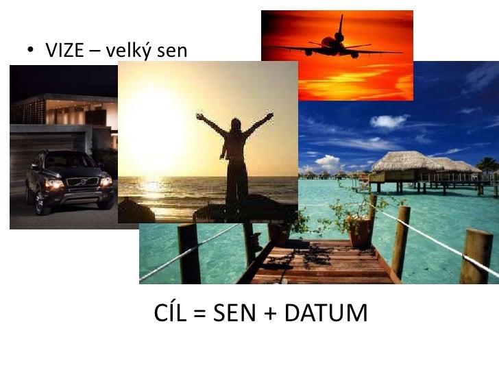 VIZE – velký sen<br />CÍL = SEN + DATUM<br />
