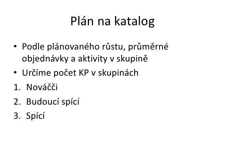 Plán na katalog<br />Podle plánovaného růstu, průměrné objednávky a aktivity v skupině<br />Určíme počet KP v skupinách<br...