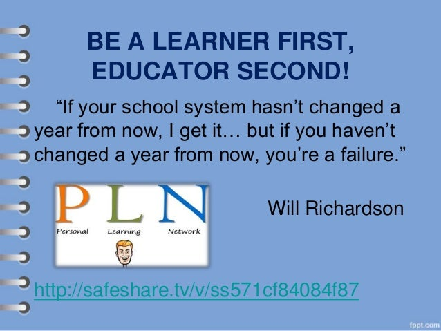 """BE A LEARNER FIRST, EDUCATOR SECOND! """"If your school system hasn't changed a year from now, I get it… but if you haven't c..."""