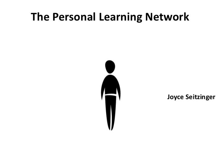 The Personal Learning Network                         Joyce Seitzinger