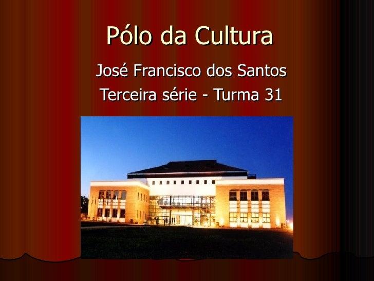 Pólo da Cultura José Francisco dos Santos Terceira série - Turma 31
