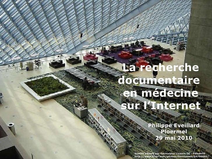 La recherche documentaire  en médecine sur l'Internet Philippe Eveillard Ploermel 29 mai 2010 Seattle Library par fimoculo...