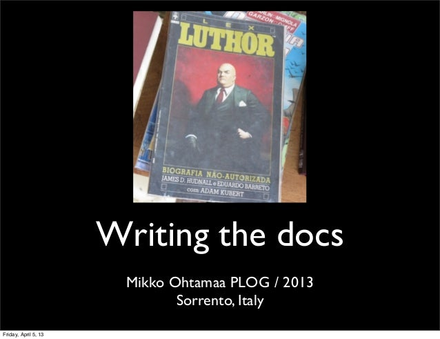 Writing the docs                       Mikko Ohtamaa PLOG / 2013                              Sorrento, ItalyFriday, April...