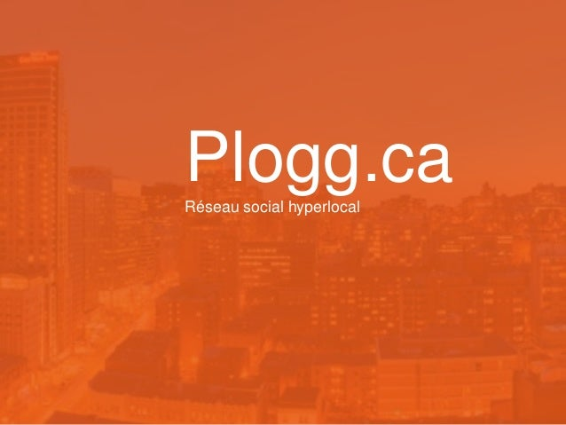 Plogg.ca Réseau social hyperlocal