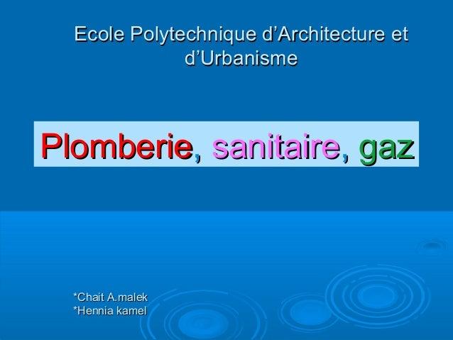 PlomberiePlomberie,, sanitairesanitaire,, gazgaz Ecole Polytechnique d'Architecture etEcole Polytechnique d'Architecture e...