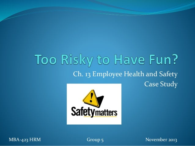 Ch. 13 Employee Health and Safety Case Study MBA-423 HRM Group 5 November 2013