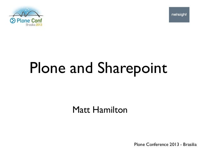 Matt Hamilton Plone and Sharepoint Plone Conference 2013 - Brasilia