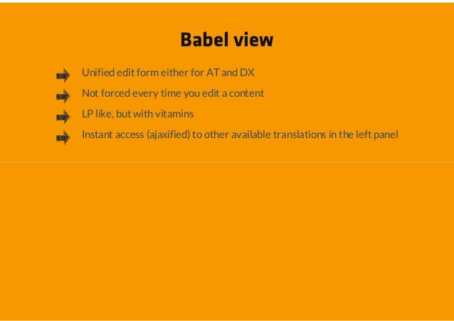 Babel viewUnified edit form either for AT and DXNot forced every time you edit a contentLP like, but with vitaminsInstant ...