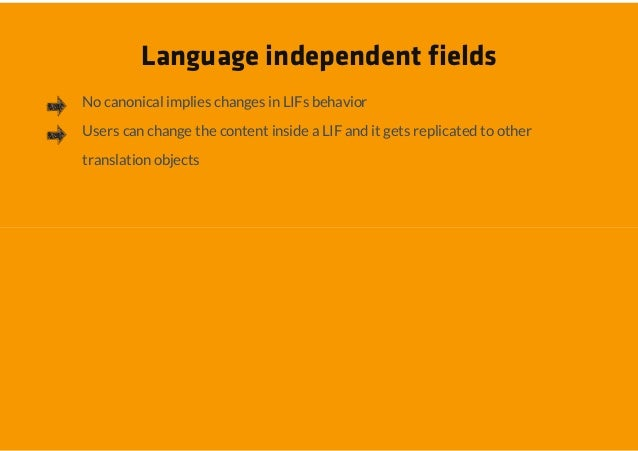 Language independent fieldsNo canonical implies changes in LIFs behaviorUsers can change the content inside a LIF and it g...