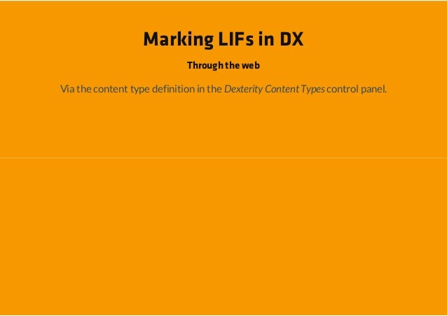 Marking LIFs in DX                             Through the webVia the content type definition in the Dexterity Content Typ...