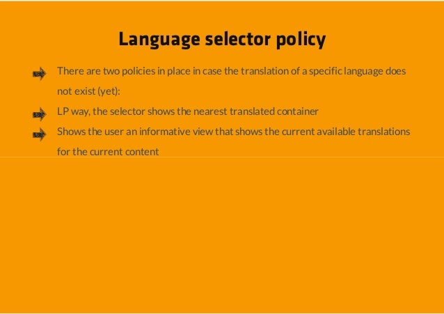 Language selector policyThere are two policies in place in case the translation of a specific language doesnot exist (yet)...