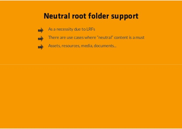 """Neutral root folder support As a necessity due to LRFs There are use cases where """"neutral"""" content is a must Assets, resou..."""
