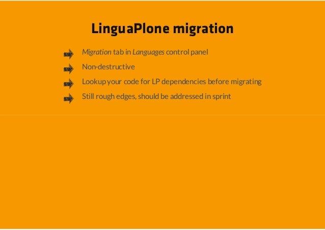 LinguaPlone migrationMigration tab in Languages control panelNon-destructiveLookup your code for LP dependencies before mi...