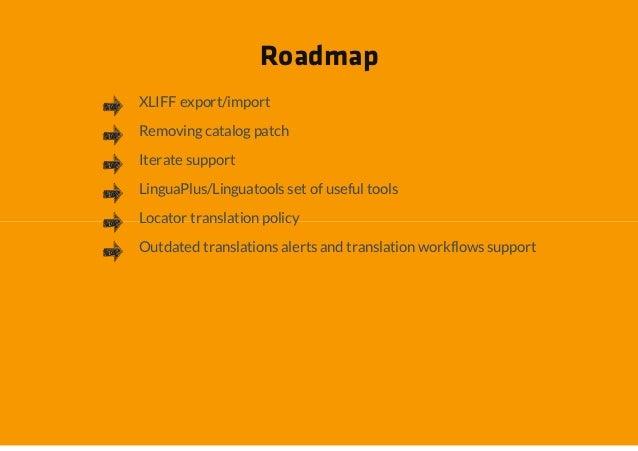 RoadmapXLIFF export/importRemoving catalog patchIterate supportLinguaPlus/Linguatools set of useful toolsLocator translati...