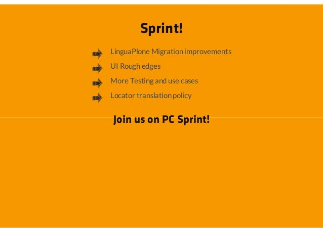 Sprint!LinguaPlone Migration improvementsUI Rough edgesMore Testing and use casesLocator translation policyJoin us on PC S...