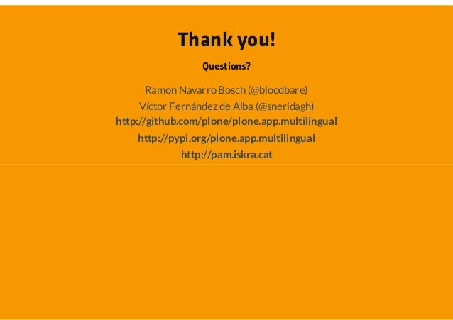 Thank you!                 Questions?      Ramon Navarro Bosch (@bloodbare)     Víctor Fernández de Alba (@sneridagh)http:...
