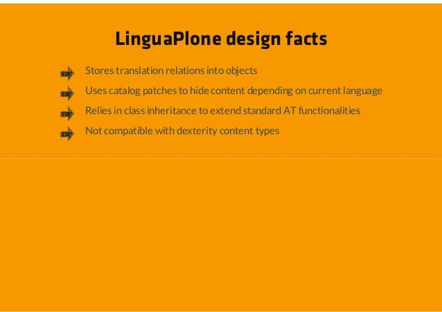 LinguaPlone design factsStores translation relations into objectsUses catalog patches to hide content depending on current...
