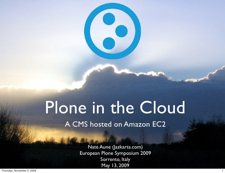 Plone in the Cloud                                A CMS hosted on Amazon EC2                                       Nate Au...