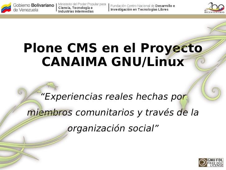 """Plone CMS en el Proyecto   CANAIMA GNU/Linux  """"Experiencias reales hechas pormiembros comunitarios y través de la        o..."""