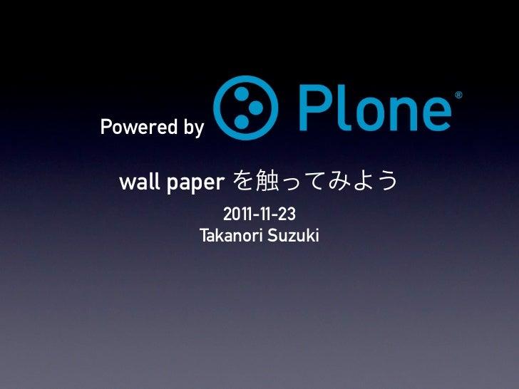 Powered by wall paper            2011-11-23         Takanori Suzuki