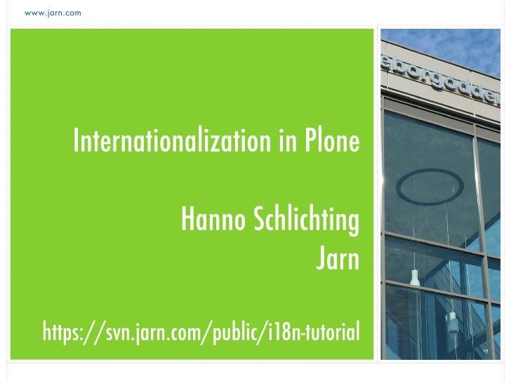 www.jarn.com               Internationalization in Plone                      Hanno Schlichting                           ...