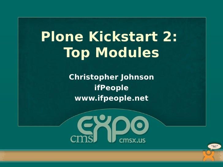 Plone Kickstart 2:    Top Modules    Christopher Johnson          ifPeople     www.ifpeople.net