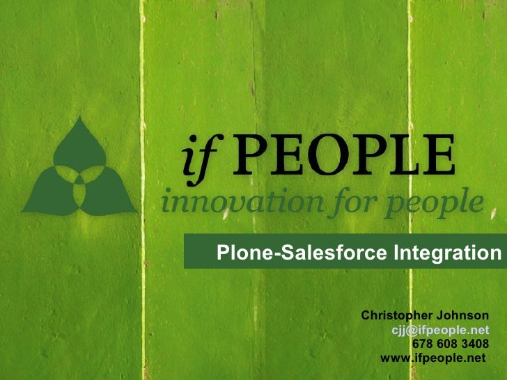 Plone-Salesforce Integration                Christopher Johnson                    cjj@ifpeople.net                       ...