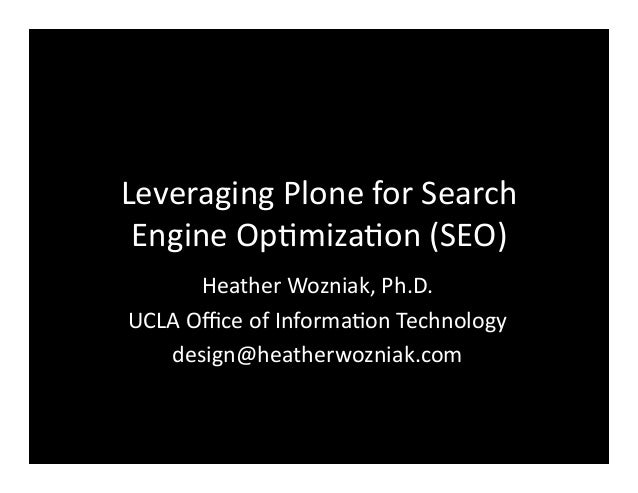 Leveraging	   Plone	   for	   Search	    Engine	   Op4miza4on	   (SEO)	    Heather	   Wozniak,	   Ph.D.	    UCLA	   Office	 ...