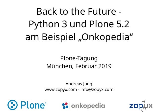 "Back to the Future -  Python 3 und Plone 5.2 am Beispiel ""Onkopedia"" Andreas Jung www.zopyx.com - info@zopyx.com Plone-Ta..."