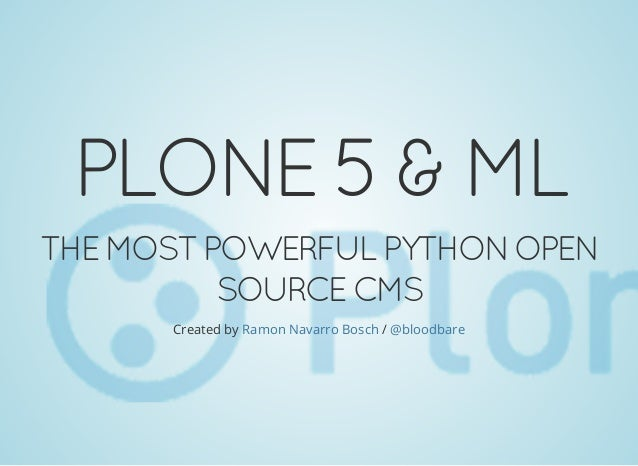 PLONE5&ML THEMOSTPOWERFULPYTHONOPEN SOURCECMS Created by /Ramon Navarro Bosch @bloodbare
