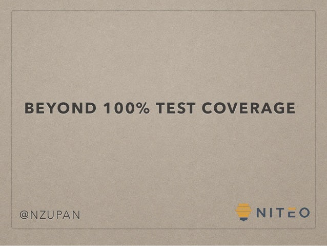 BEYOND 100% TEST COVERAGE @NZUPAN