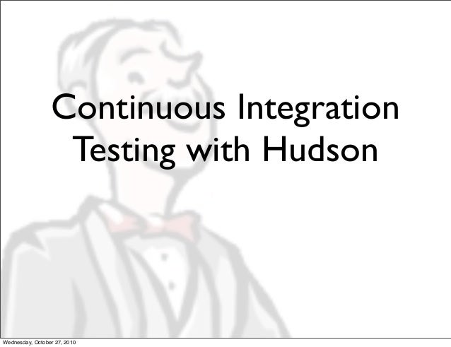 Continuous Integration Testing with Hudson Wednesday, October 27, 2010