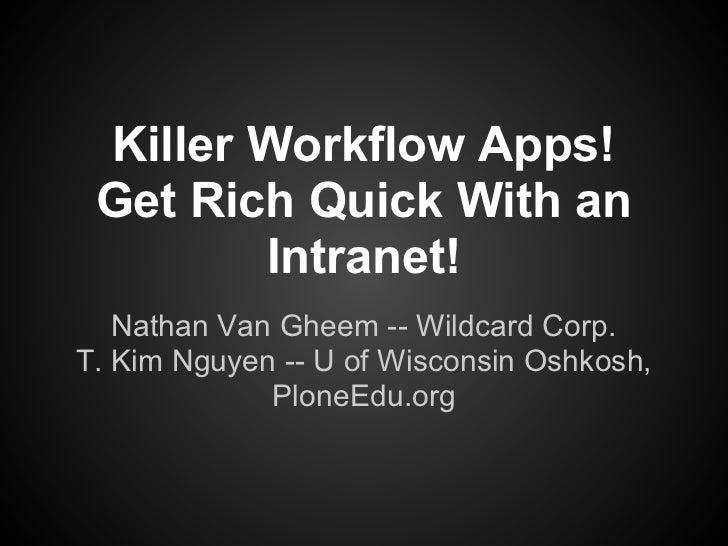 Killer Workflow Apps! Get Rich Quick With an        Intranet!   Nathan Van Gheem -- Wildcard Corp.T. Kim Nguyen -- U of Wi...
