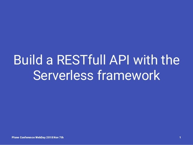 Build a RESTfull API with the Serverless framework Plone Conference WebDay 2018 Nov 7th 1