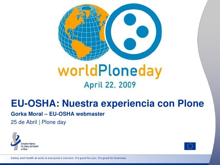 EU-OSHA: Nuestra experiencia con PloneGorka Moral – EU-OSHA webmaster25 de Abril | Plone daySafety and health at work is e...