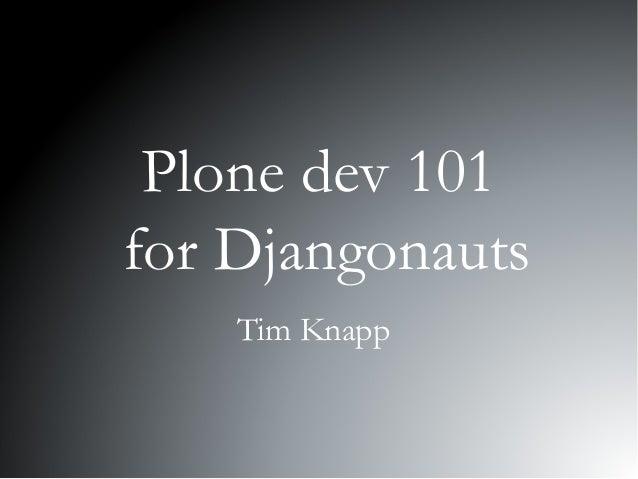 Plone dev 101 for Djangonauts Tim Knapp