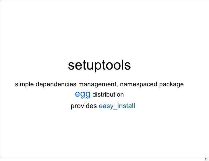setuptools simple dependencies management, namespaced package                  egg distribution                 provides e...