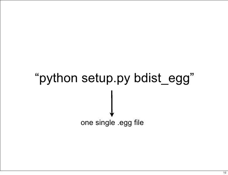 """""""python setup.py bdist_egg""""          one single .egg file                                  12                             ..."""