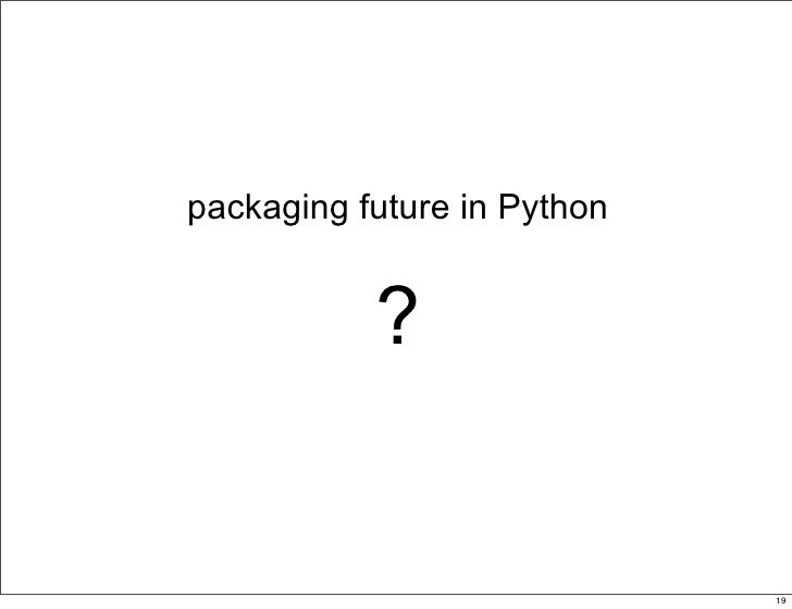 packaging future in Python              ?                               19                                       19