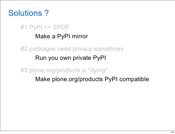 Solutions ?    #1 PyPI == SPOF         Make a PyPI mirror     #2 packages need privacy sometimes         Run you own priva...