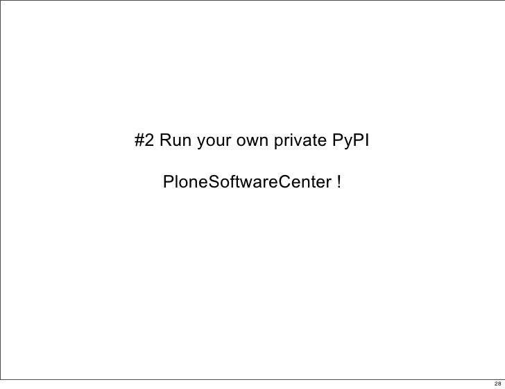 #2 Run your own private PyPI     PloneSoftwareCenter !                                    28                              ...