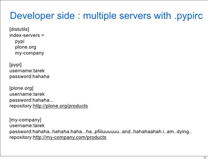 Developer side : multiple servers with .pypirc [distutils] index-servers =    pypi    plone.org    my-company  [pypi] user...
