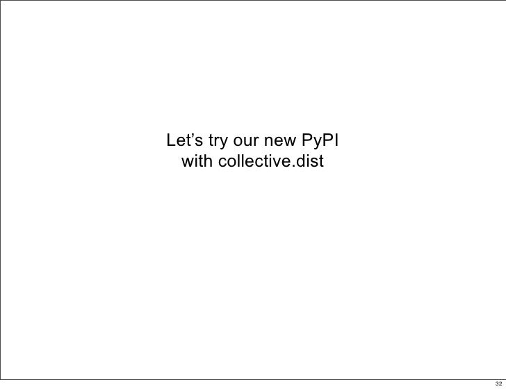 Let's try our new PyPI   with collective.dist                              32                                   32