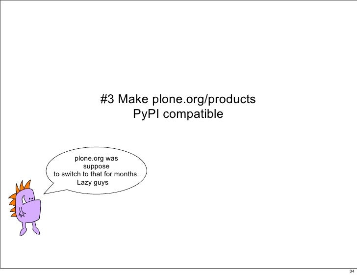 #3 Make plone.org/products                     PyPI compatible          plone.org was           suppose to switch to that ...