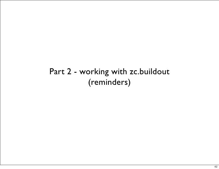Part 2 - working with zc.buildout           (reminders)                                         42                        ...